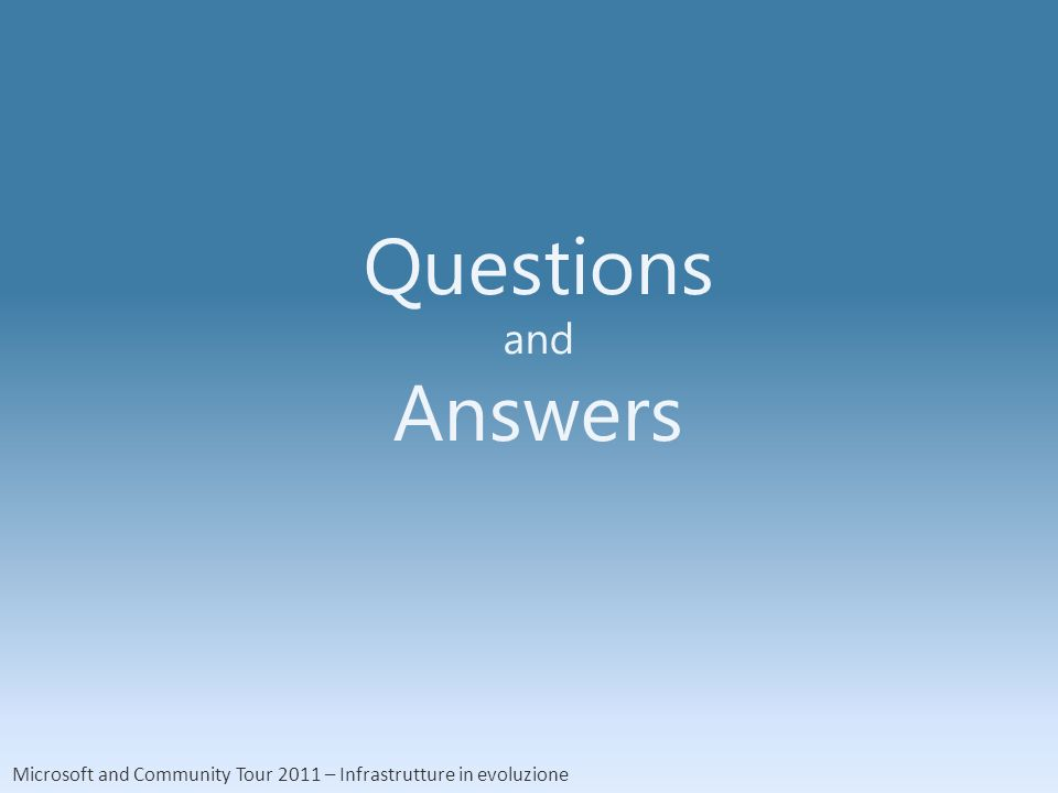 Microsoft and Community Tour 2011 – Infrastrutture in evoluzione Questions and Answers