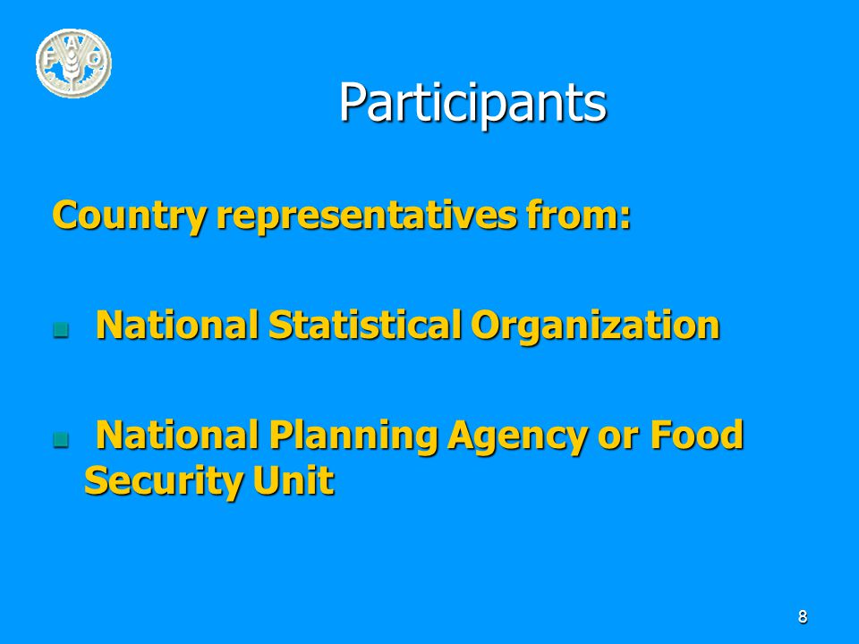 8 Participants Country representatives from: National Statistical Organization National Statistical Organization National Planning Agency or Food Security Unit National Planning Agency or Food Security Unit