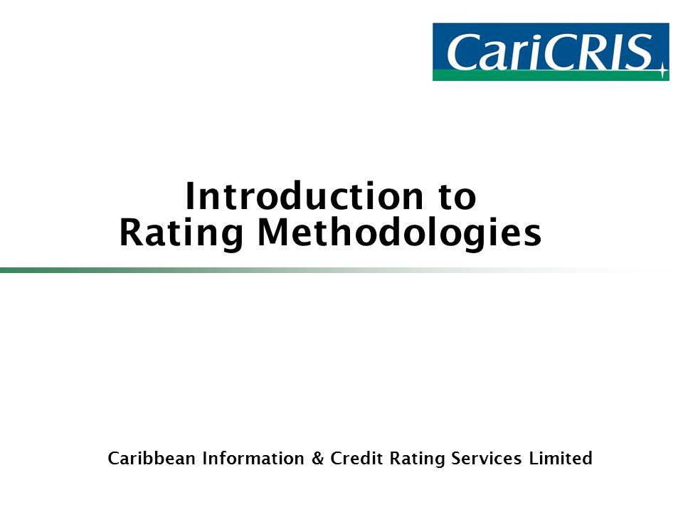 Caribbean Information & Credit Rating Services Limited Introduction to Rating Methodologies