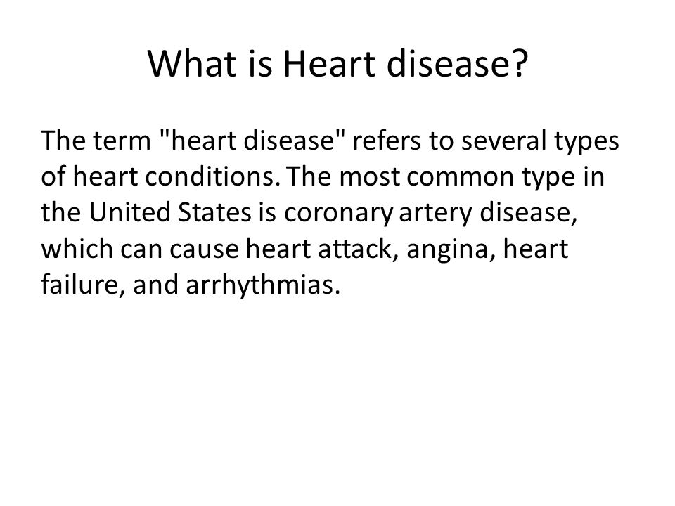 What is Heart disease. The term heart disease refers to several types of heart conditions.