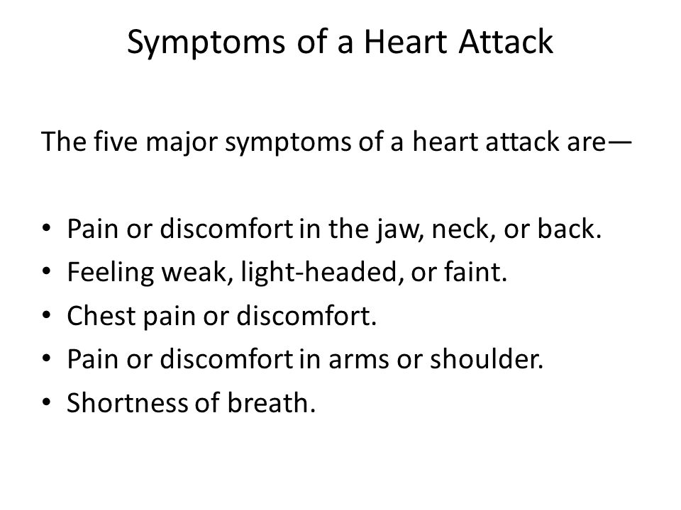 Symptoms of a Heart Attack The five major symptoms of a heart attack are— Pain or discomfort in the jaw, neck, or back.