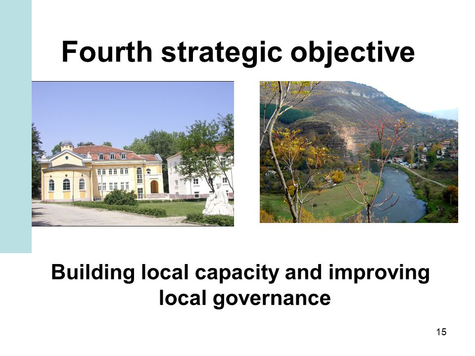 15 Fourth strategic objective Building local capacity and improving local governance