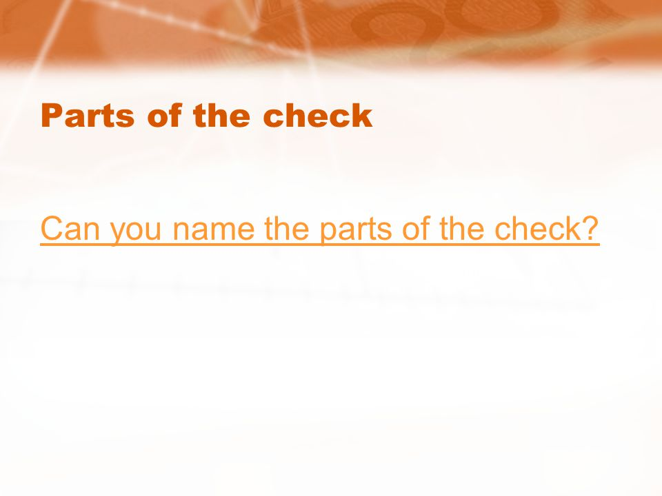 Parts of the check Can you name the parts of the check