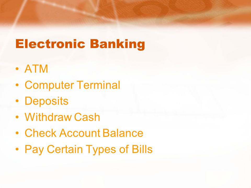 Electronic Banking ATM Computer Terminal Deposits Withdraw Cash Check Account Balance Pay Certain Types of Bills