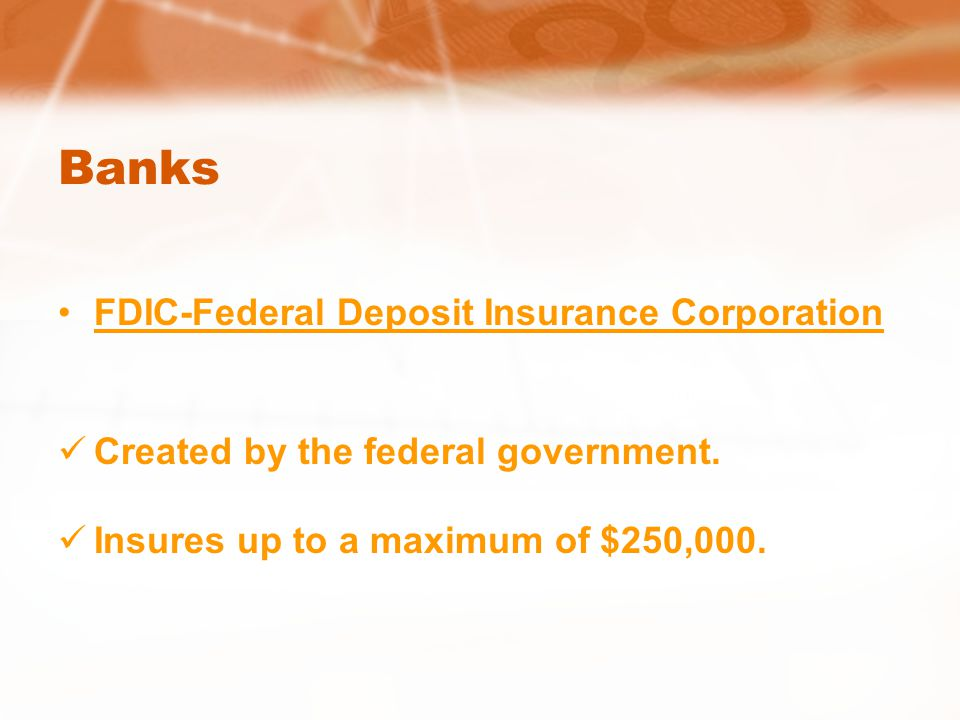 Banks FDIC-Federal Deposit Insurance Corporation Created by the federal government.