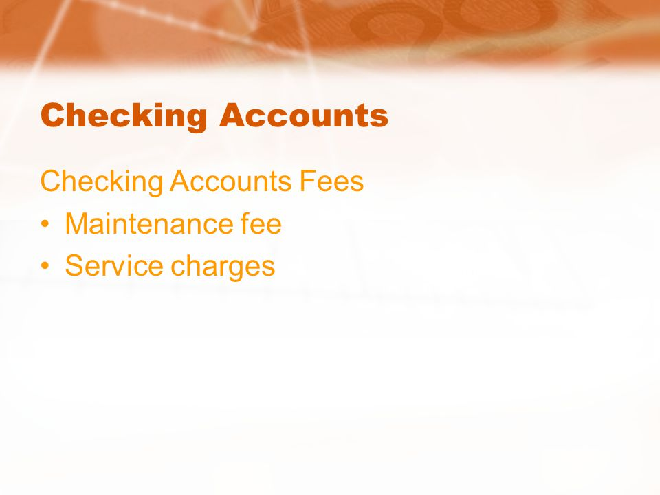 Checking Accounts Checking Accounts Fees Maintenance fee Service charges