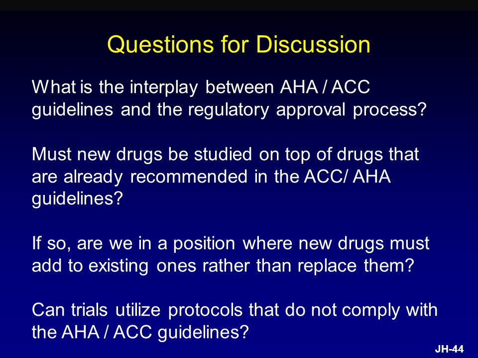 JH-44 Questions for Discussion What is the interplay between AHA / ACC guidelines and the regulatory approval process.