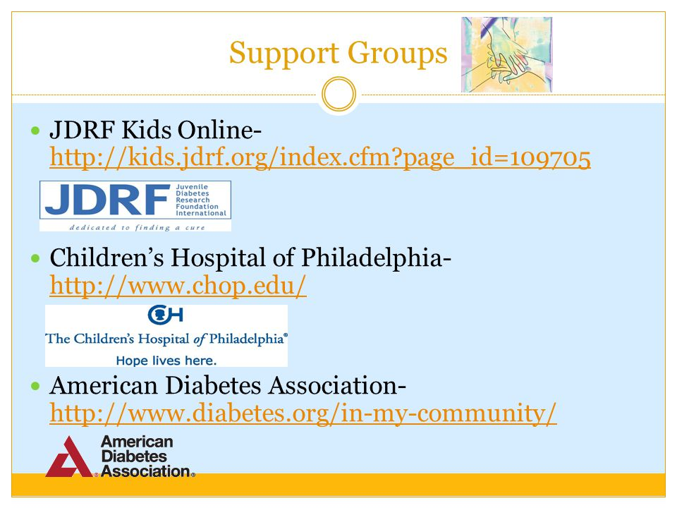 Foundations and Organizations Juvenile Diabetes Research Foundation-     American Diabetes Association-     The Foundation for Diabetes Research-