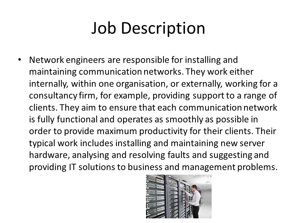 Job Description Network engineers are responsible for installing and maintaining communication networks.