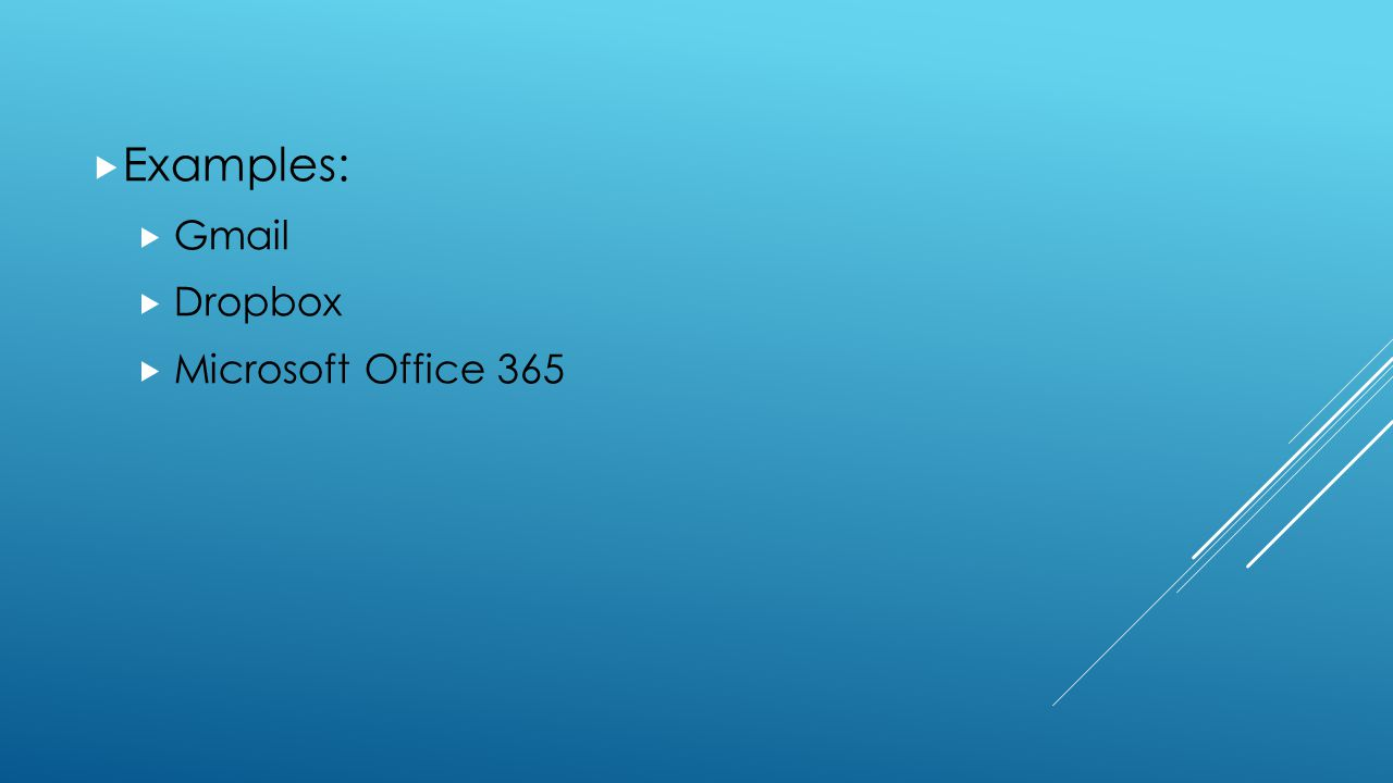  Examples:  Gmail  Dropbox  Microsoft Office 365