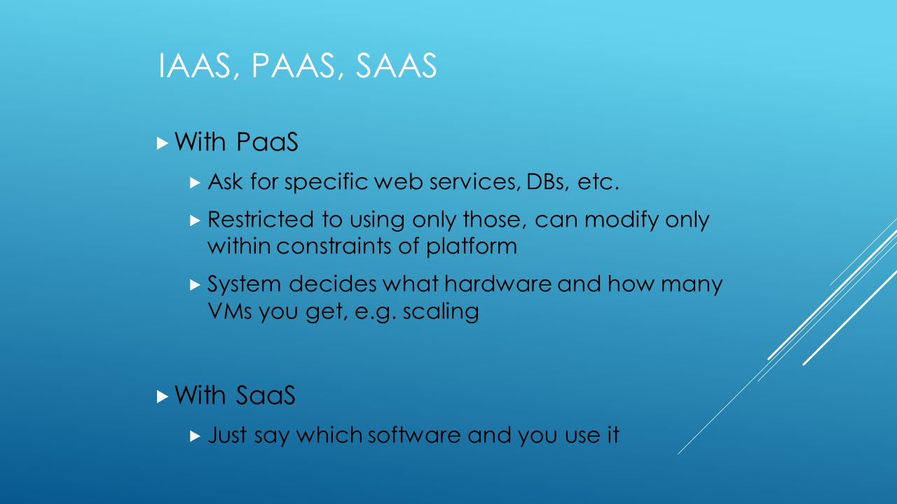 IAAS, PAAS, SAAS  With PaaS  Ask for specific web services, DBs, etc.