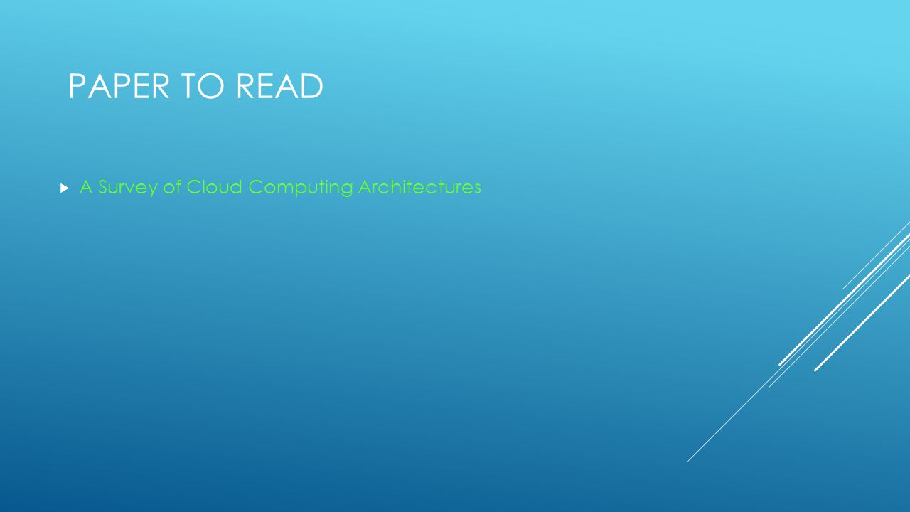 PAPER TO READ  A Survey of Cloud Computing Architectures