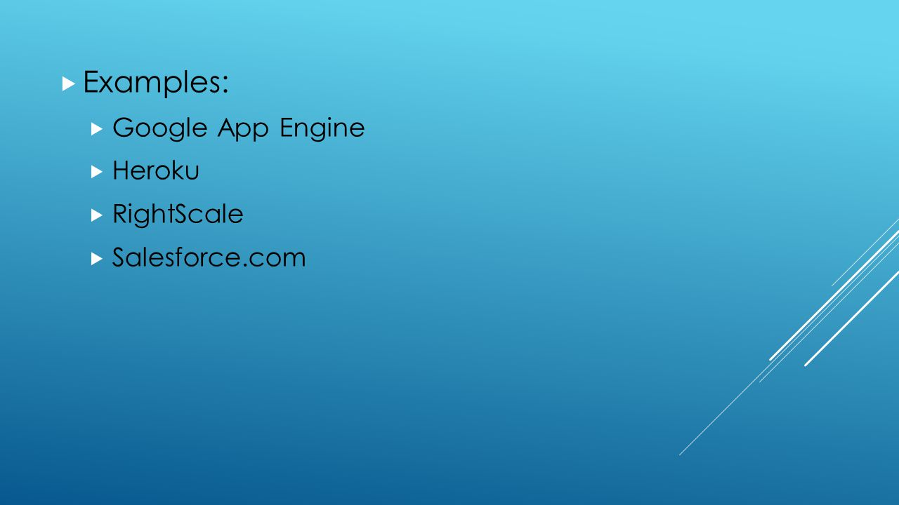  Examples:  Google App Engine  Heroku  RightScale  Salesforce.com