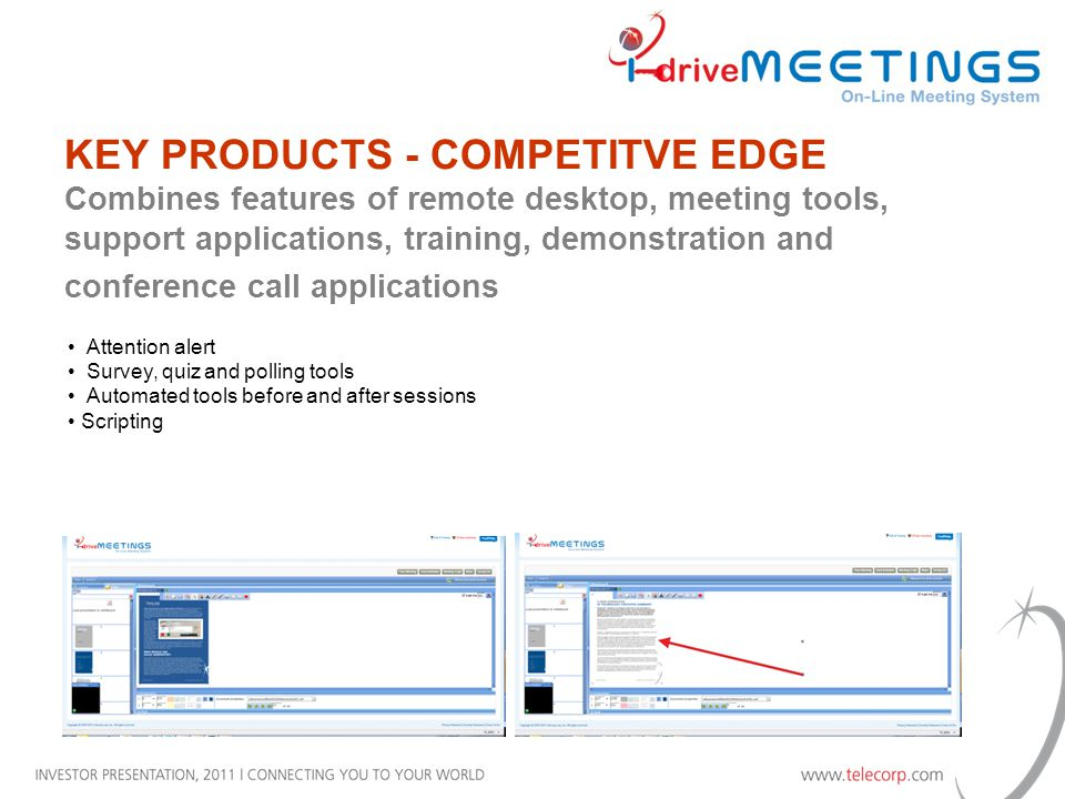 Attention alert Survey, quiz and polling tools Automated tools before and after sessions Scripting KEY PRODUCTS - COMPETITVE EDGE Combines features of remote desktop, meeting tools, support applications, training, demonstration and conference call applications