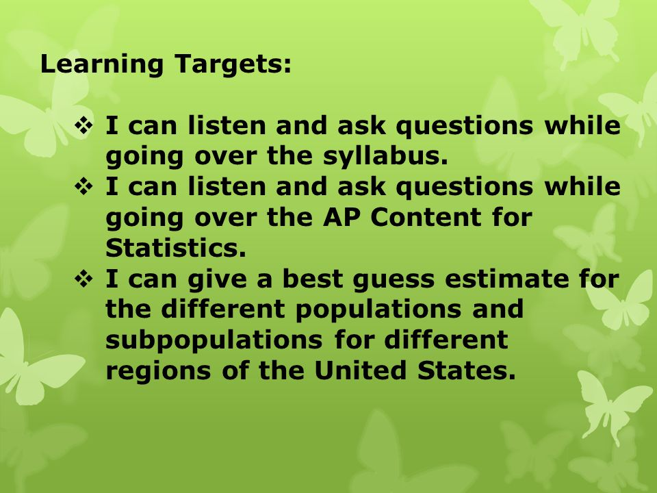 Learning Targets:  I can listen and ask questions while going over the syllabus.