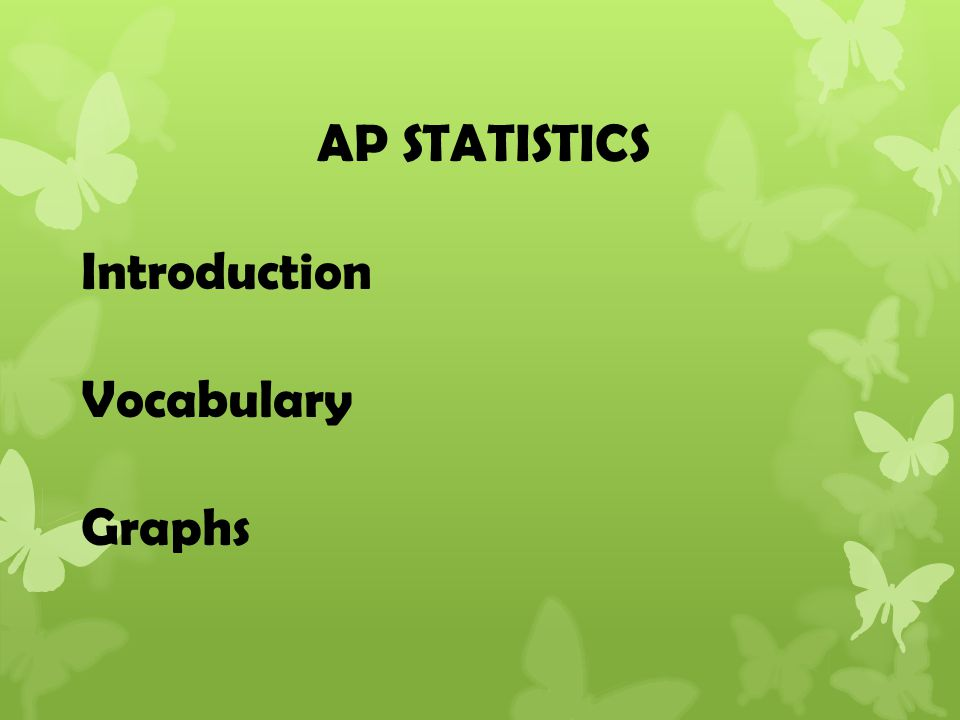 AP STATISTICS Introduction Vocabulary Graphs