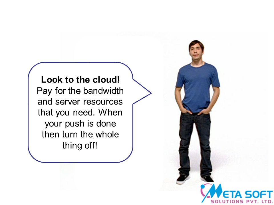 Look to the cloud. Pay for the bandwidth and server resources that you need.