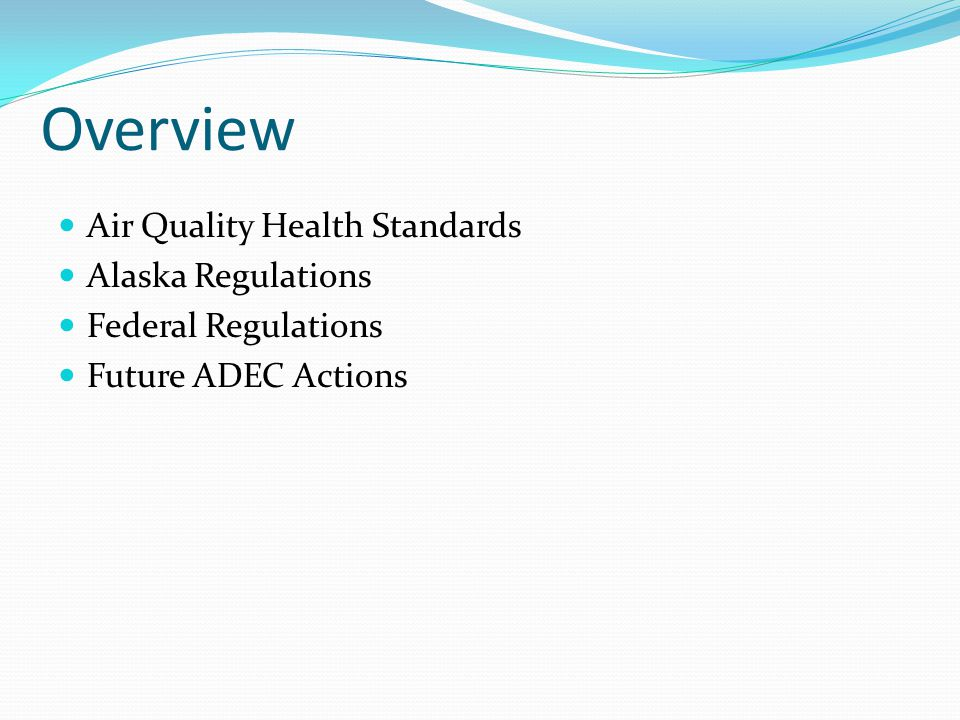 Overview Air Quality Health Standards Alaska Regulations Federal Regulations Future ADEC Actions