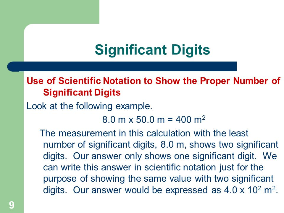 9 Significant Digits Use of Scientific Notation to Show the Proper Number of Significant Digits Look at the following example.