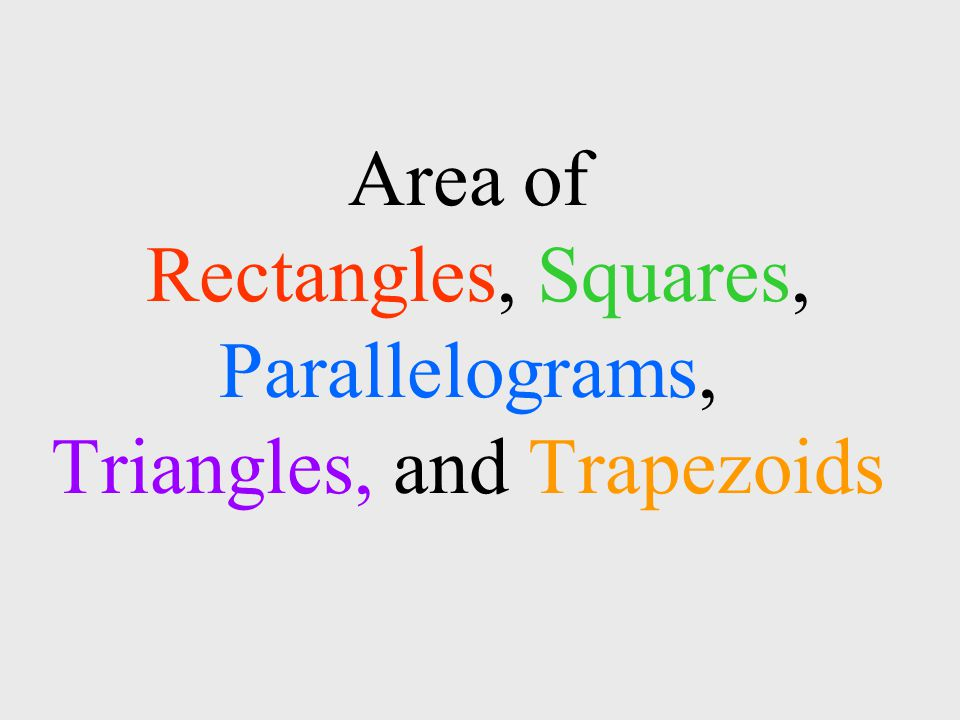 Area of Rectangles, Squares, Parallelograms, Triangles, and Trapezoids