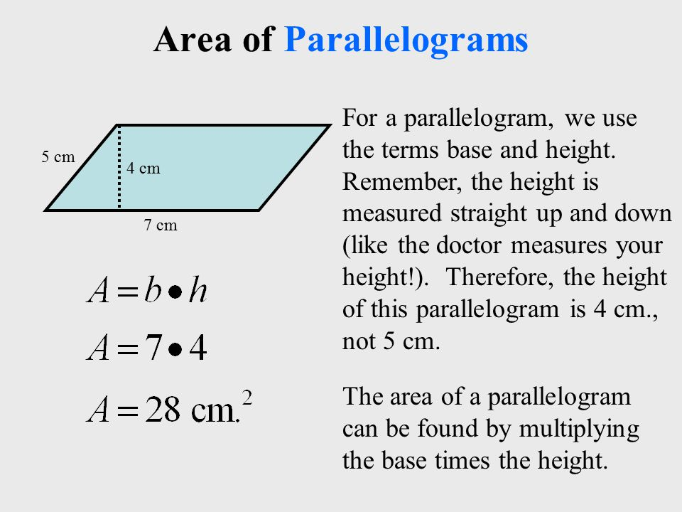 Area of Parallelograms For a parallelogram, we use the terms base and height.