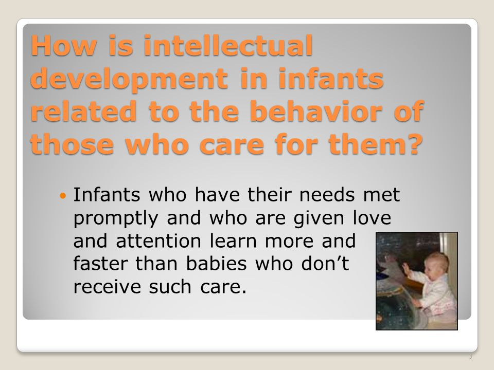 How is intellectual development in infants related to the behavior of those who care for them.