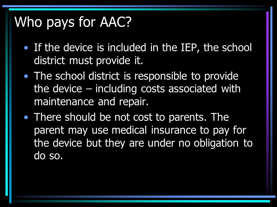 Who pays for AAC. If the device is included in the IEP, the school district must provide it.