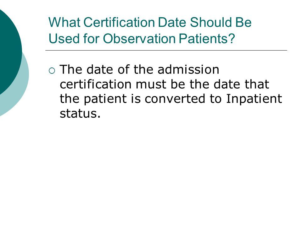 What Certification Date Should Be Used for Observation Patients.