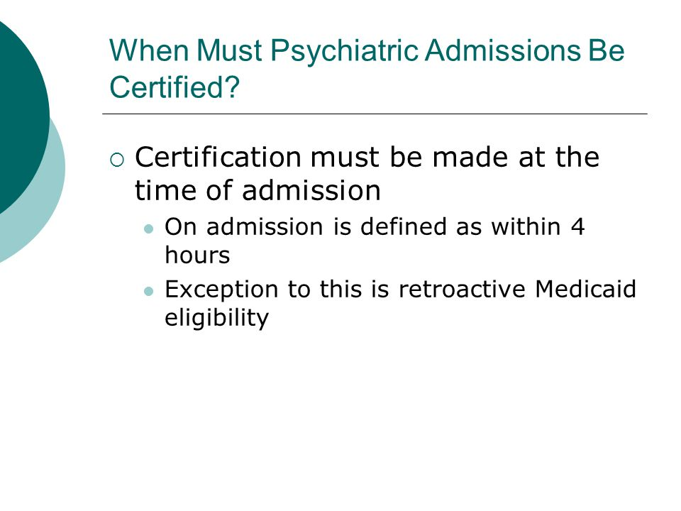 When Must Psychiatric Admissions Be Certified.