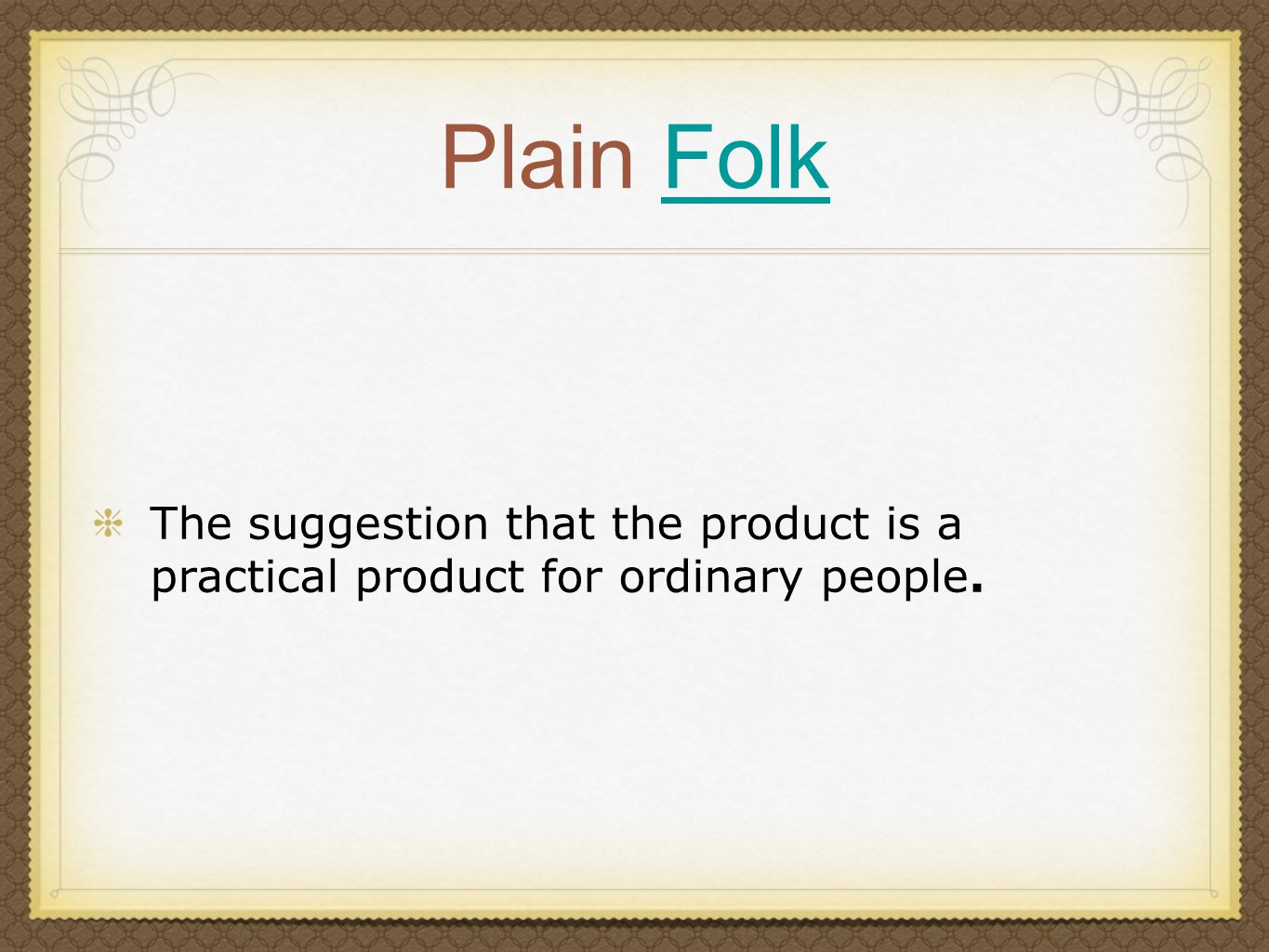Plain FolkFolk The suggestion that the product is a practical product for ordinary people.