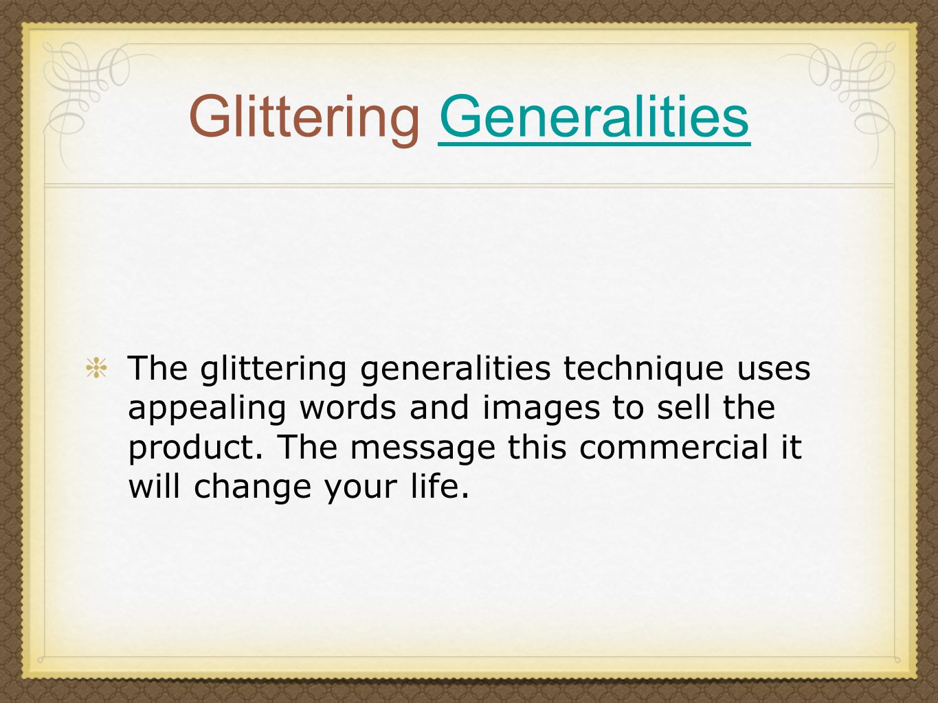 Glittering GeneralitiesGeneralities The glittering generalities technique uses appealing words and images to sell the product.