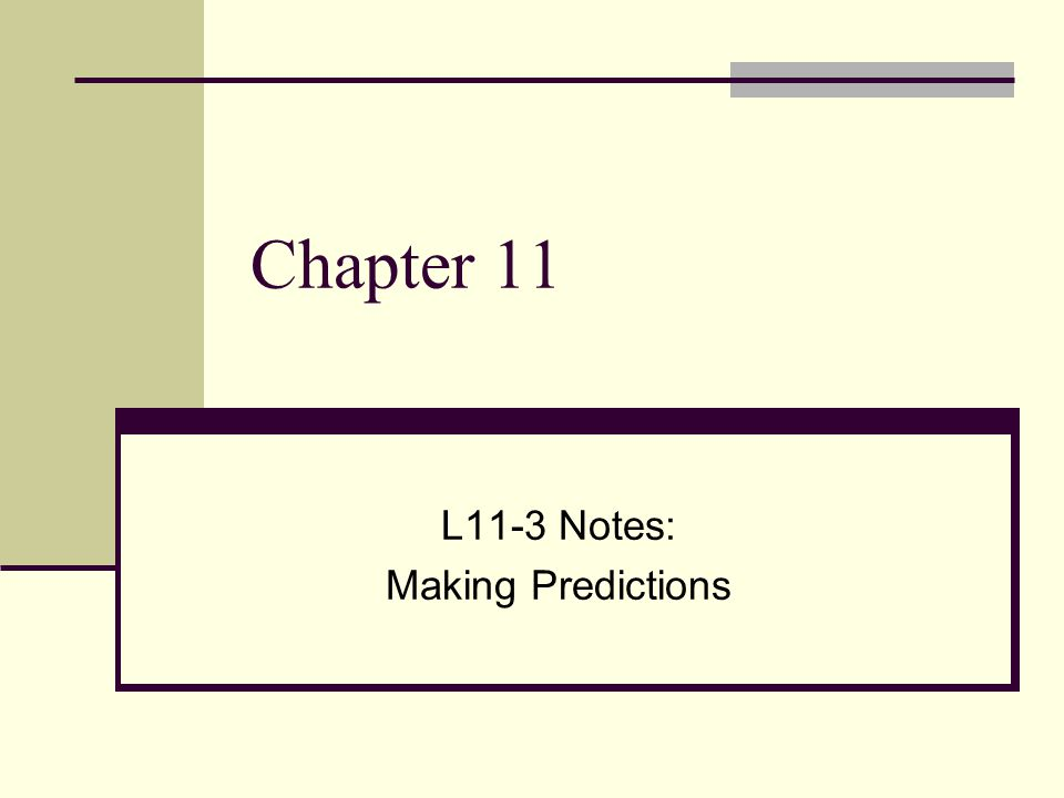 Chapter 11 L11-3 Notes: Making Predictions