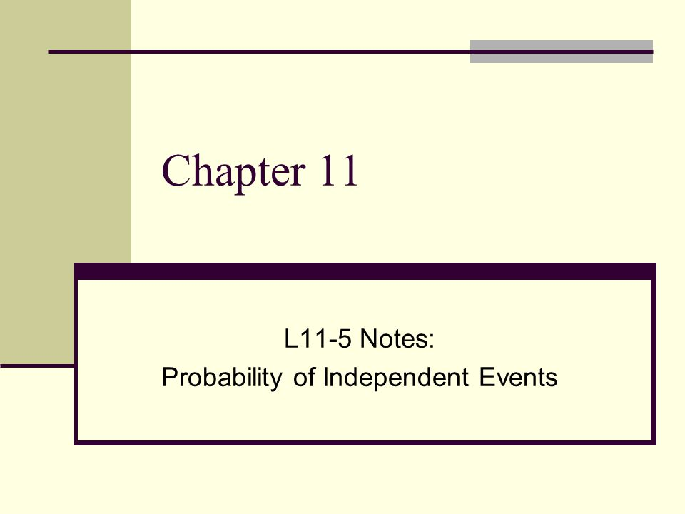 Chapter 11 L11-5 Notes: Probability of Independent Events