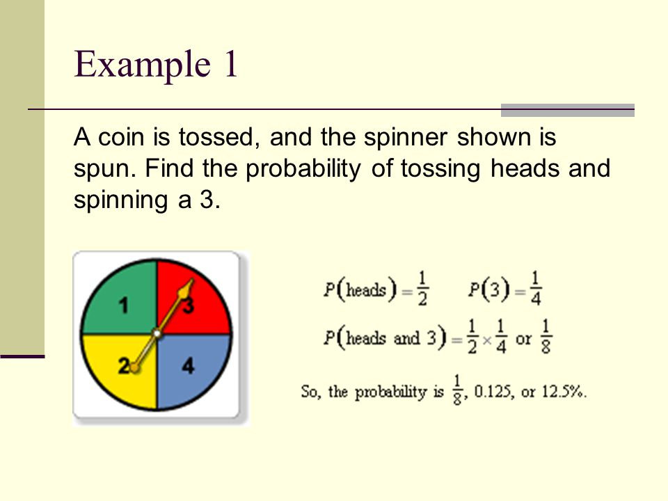 Example 1 A coin is tossed, and the spinner shown is spun.