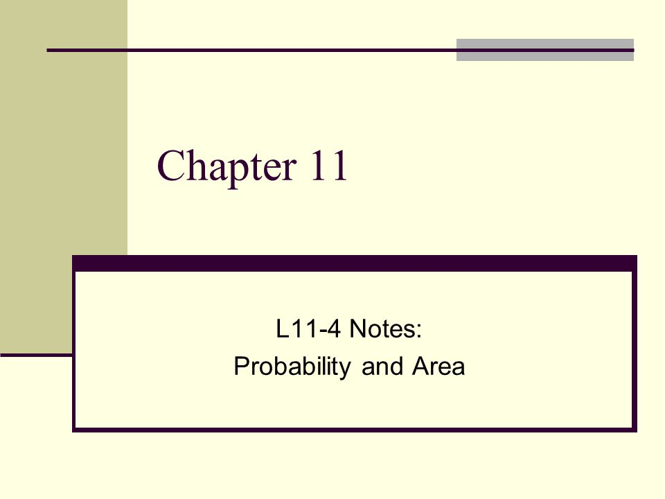 Chapter 11 L11-4 Notes: Probability and Area