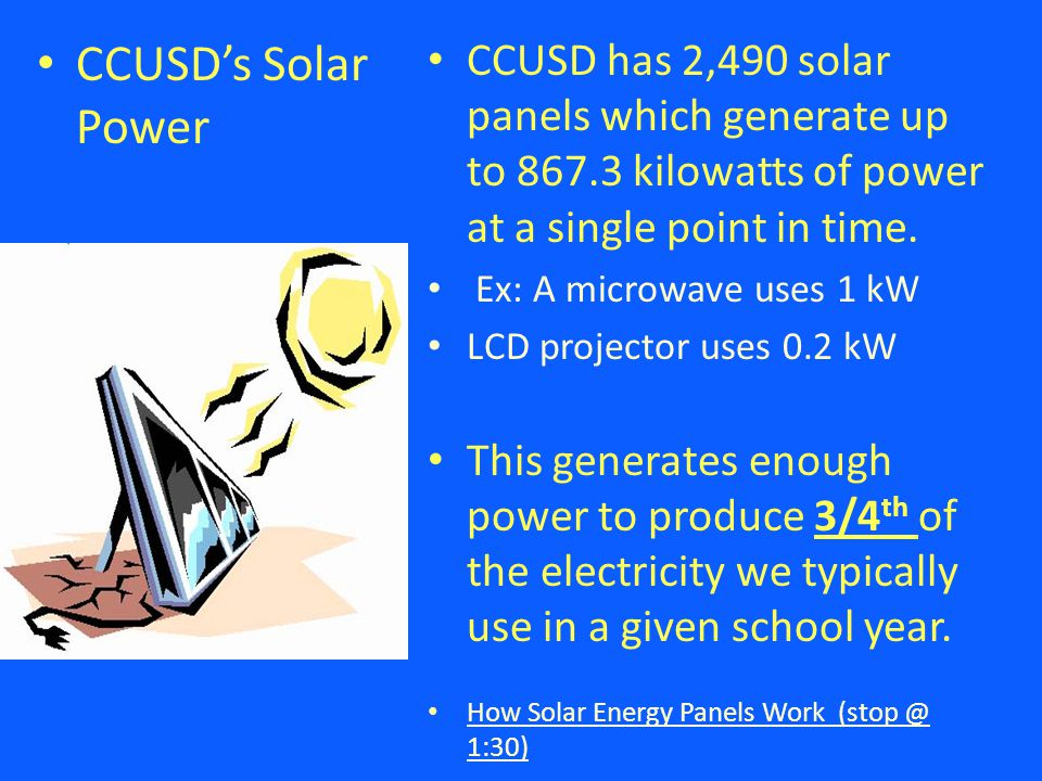 CCUSD's Solar Power CCUSD has 2,490 solar panels which generate up to kilowatts of power at a single point in time.