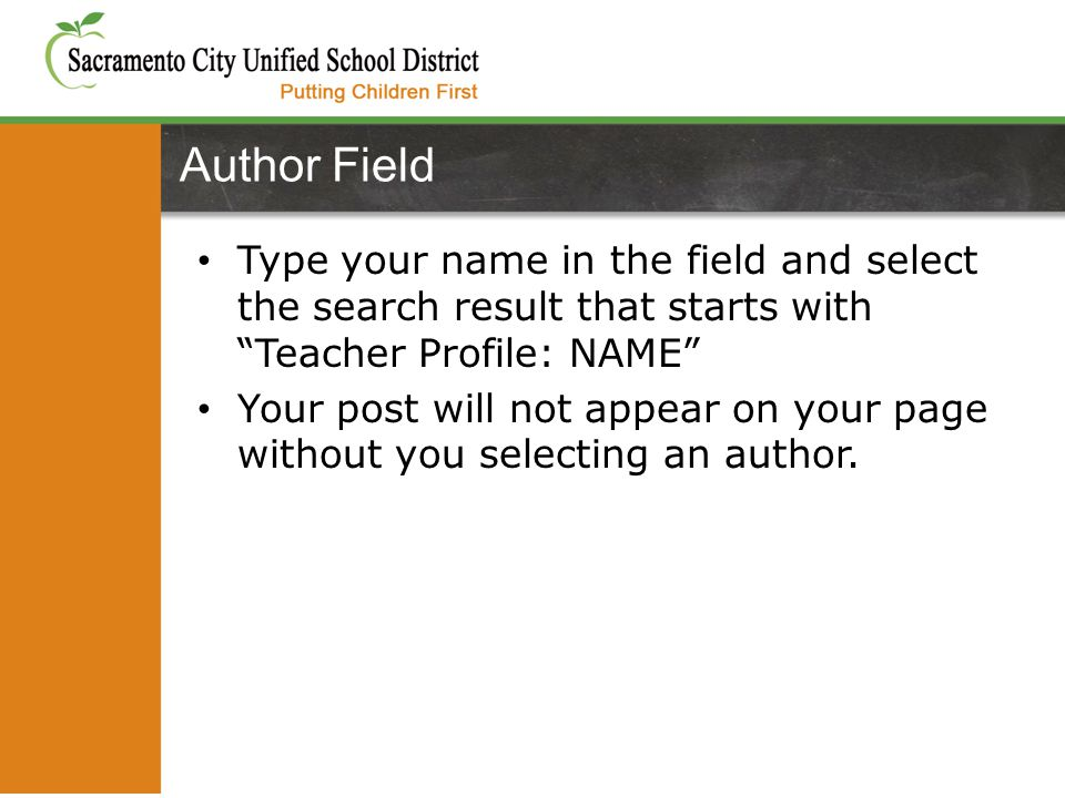 Type your name in the field and select the search result that starts with Teacher Profile: NAME Your post will not appear on your page without you selecting an author.
