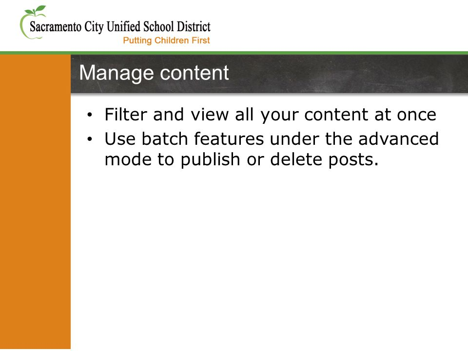 Filter and view all your content at once Use batch features under the advanced mode to publish or delete posts.