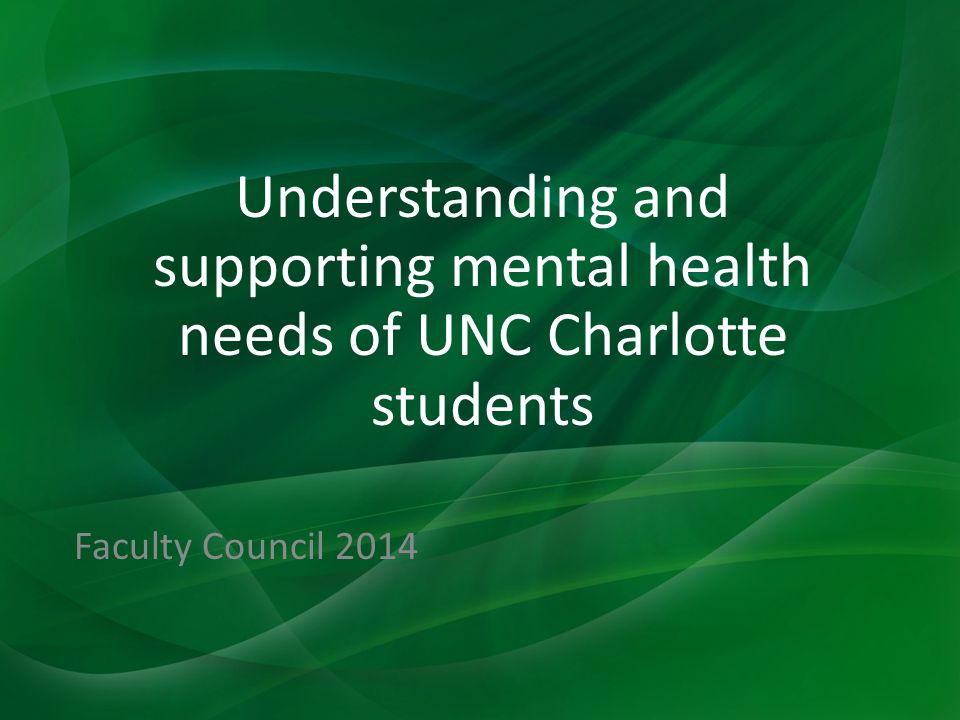 Understanding and supporting mental health needs of UNC Charlotte students Faculty Council 2014