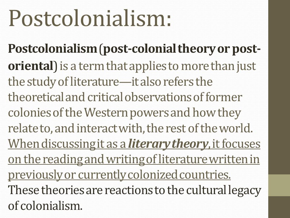 post colonialism an intellectual and critical movement Essentially, while post-colonialism focuses on culture and leaves out the political economy, the decolonial takes both together in order to understand the cartography of power involved.