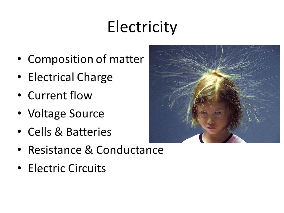 Composition of matter Electrical Charge Current flow Voltage Source Cells & Batteries Resistance & Conductance Electric Circuits