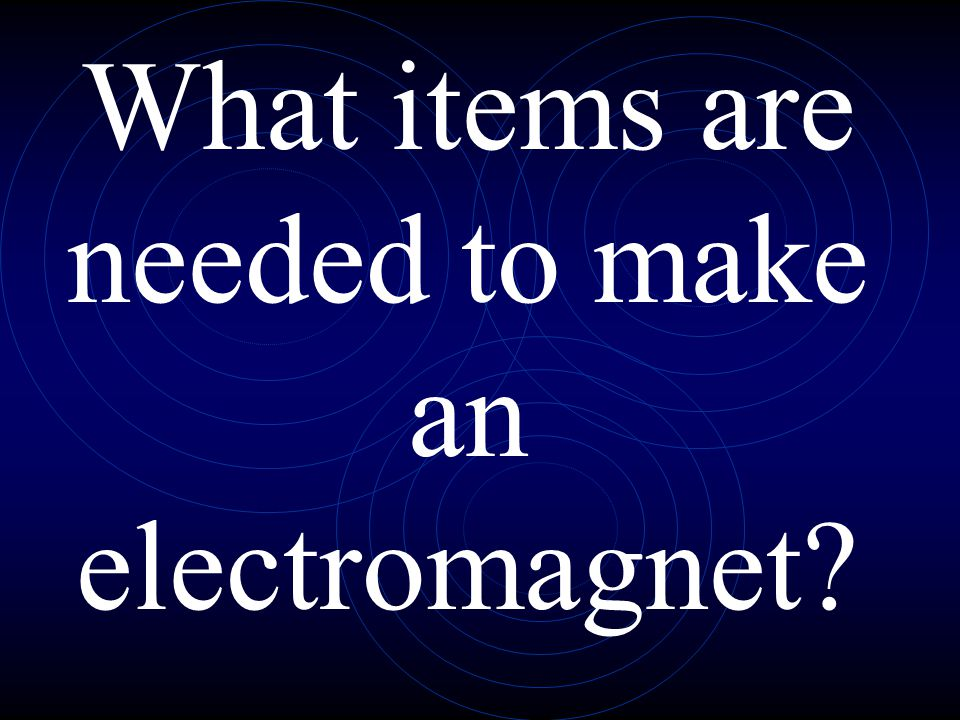 What items are needed to make an electromagnet
