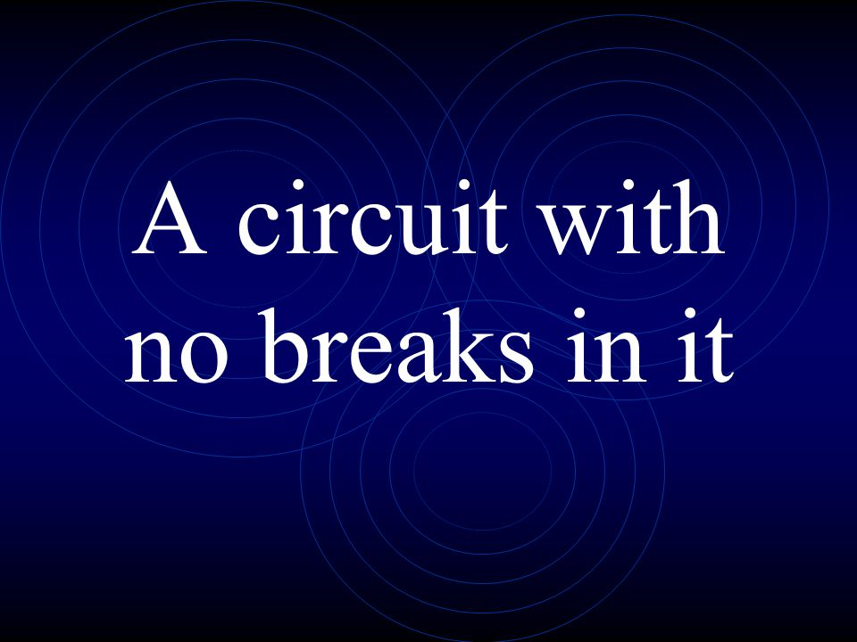 A circuit with no breaks in it