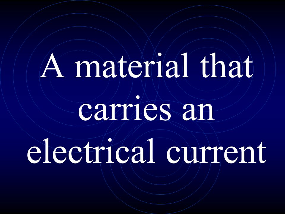 A material that carries an electrical current