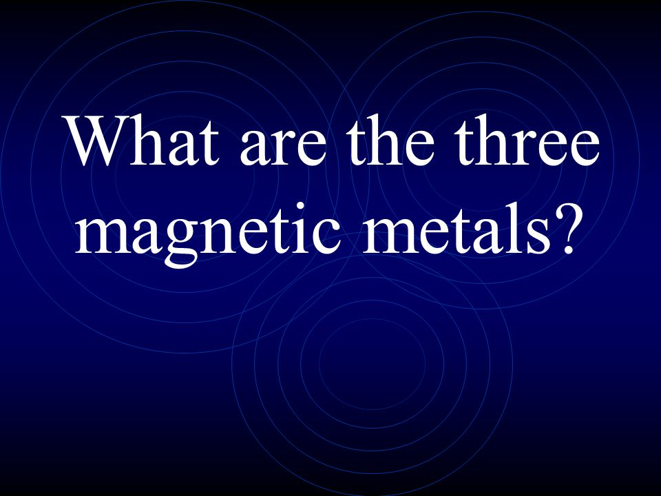 What are the three magnetic metals