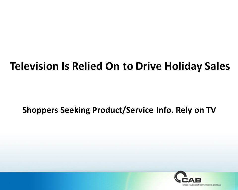 Television Is Relied On to Drive Holiday Sales Shoppers Seeking Product/Service Info. Rely on TV