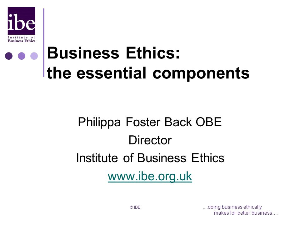 © IBE....doing business ethically makes for better business….