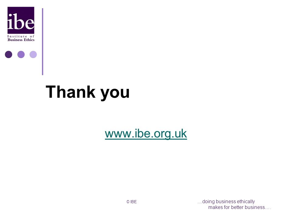 © IBE....doing business ethically makes for better business…. Thank you