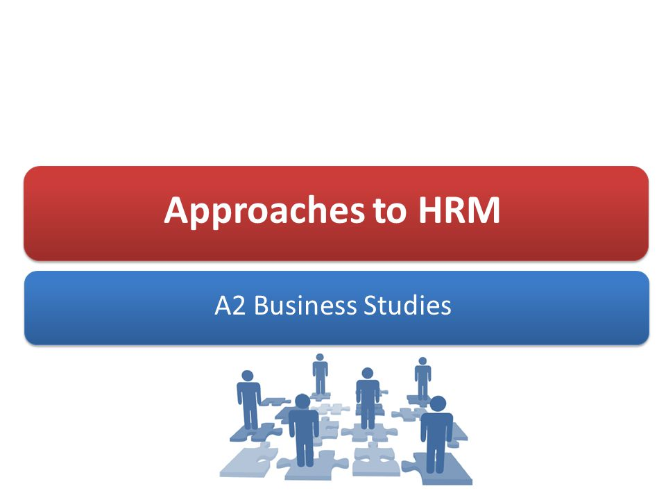 Approaches to HRM A2 Business Studies