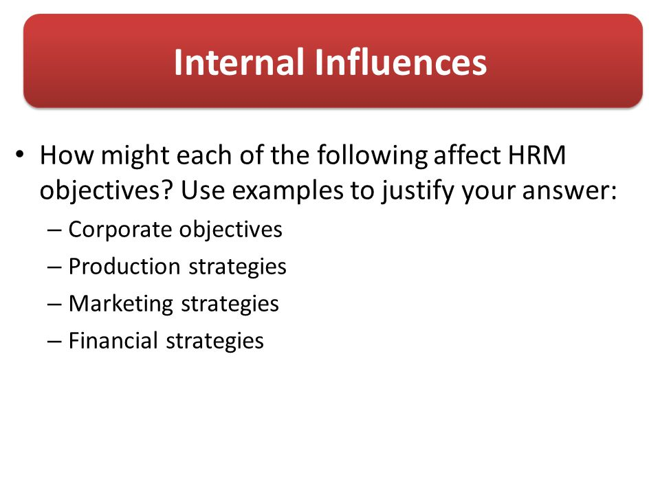 Internal Influences How might each of the following affect HRM objectives.